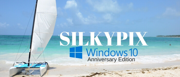 SILKYPIX and Windows 10 Anniversary Edition